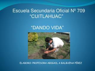 "Escuela Secundaria Oficial Nº 709              ""CUITLAHUAC""               ""DANDO VIDA"""