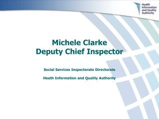Michele Clarke  Deputy Chief Inspector