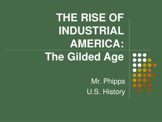 THE RISE OF INDUSTRIAL AMERICA:   The Gilded Age
