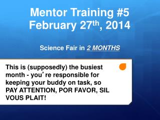 Mentor Training #5 February 27 th , 2014 Science Fair in  2 MONTHS