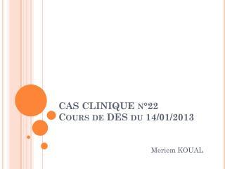 CAS CLINIQUE n°22 Cours de DES du 14/01/2013