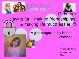 Girls rock Having fun,  making friendship last & making life much easier!  