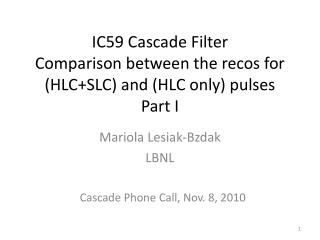 IC59 Cascade Filter Comparison between the recos for (HLC+SLC) and (HLC only) pulses Part I