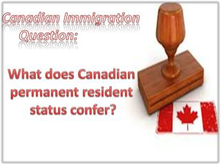 Canadian Immigration Question: What does Canadian permanent