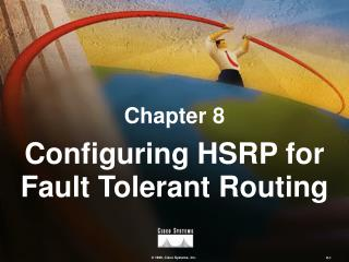 Chapter 8 Configuring HSRP for Fault Tolerant Routing