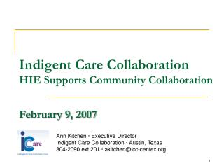 Indigent Care Collaboration HIE Supports Community Collaboration February 9, 2007