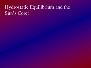 Hydrostatic Equilibrium and the Sun ' s Core: