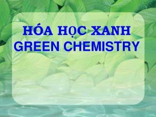 HÓA HỌC XANH GREEN CHEMISTRY