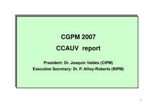 CGPM 2007 CCAUV  report President: Dr. Joaquín Valdés (CIPM)