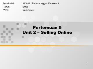 Pertemuan 5  Unit 2 – Selling Online