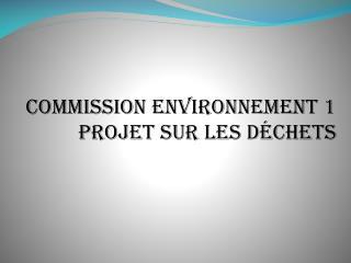 Commission environnement 1 projet sur les déchets
