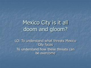 Mexico City is it all  doom and gloom?