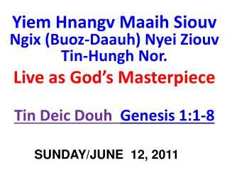 Yiem Hnangv Maaih  Siouv Ngix  (Buoz-Daauh) Nyei Ziouv Tin-Hungh Nor. Live as God's Masterpiece