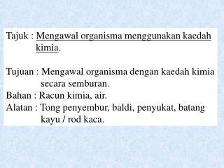 Tajuk :  Mengawal organisma menggunakan kaedah kimia .