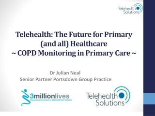 Telehealth: The Future for Primary (and all) Healthcare ~ COPD Monitoring in Primary Care ~