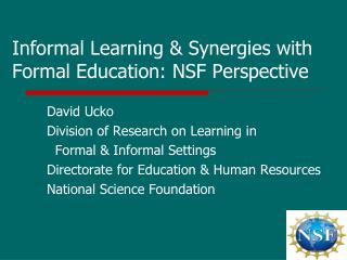 Informal Learning & Synergies with Formal Education: NSF Perspective