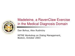 Madeleine, a RavenClaw Exercise  in the Medical Diagnosis Domain