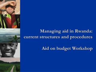 Managing aid in Rwanda:  current structures and procedures Aid on budget Workshop