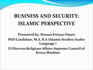 BUSINESS AND SECURITY: ISLAMIC PERSPECTIVE Presented by: Hassan Kinyua Omari