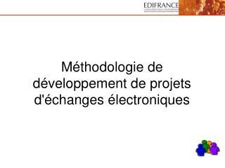 M�thodologie de d�veloppement de projets d'�changes �lectroniques
