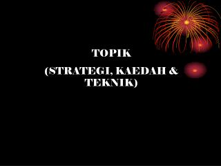 TOPIK  (STRATEGI, KAEDAH & TEKNIK)