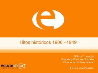 Hitos históricos 1900 –1949