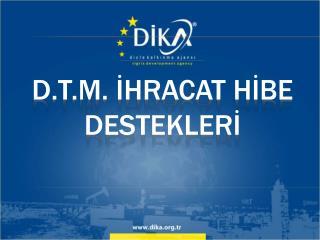 D.t.m. İHRACAT HİBE DESTEKLERİ