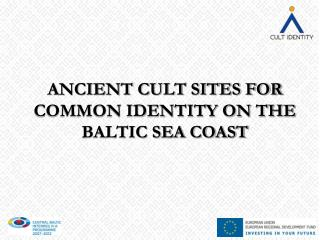 ANCIENT CULT SITES FOR COMMON IDENTITY ON THE BALTIC SEA COAST