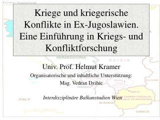 Univ. Prof. Helmut Kramer Organisatorische und inhaltliche Unterstützung: Mag. Vedran Dzihic