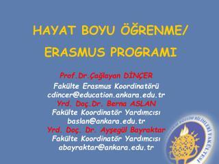 Prof .Dr. Çağlayan DİNÇER Fakülte Erasmus Koordinatörü  cdincer@education.ankara.tr