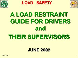 A LOAD RESTRAINT GUIDE FOR DRIVERS and THEIR SUPERVISORS JUNE 2002