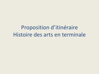 Proposition d'itinéraire  Histoire des arts en terminale
