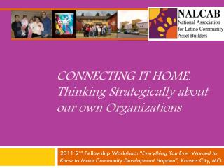 Connecting it hom e:  Thinking Strategically about our own Organizations