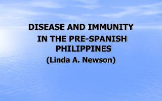 DISEASE AND IMMUNITY  IN THE PRE-SPANISH PHILIPPINES (Linda A.  Newson )