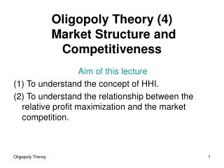 Oligopoly Theory (4) Market  S tructure and  C ompetitiveness