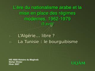 L'ère du nationalisme arabe et la mise en place des régimes modernes, 1962-1979 (5 avril)