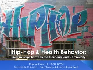 Hip-Hop & Health Behavior: Relationships Between the Individual and Community