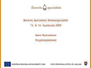 Barents Specialists Verkostoprojekti 13. & 14. Syyskuuta 2005 Mare Rantaniemi Projektipäällikkö