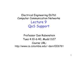 Electrical Engineering E6761 Computer Communication Networks Lecture 9 QoS Support