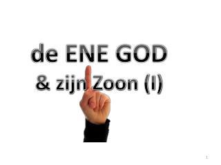 de ENE GOD & zijn Zoon (I)