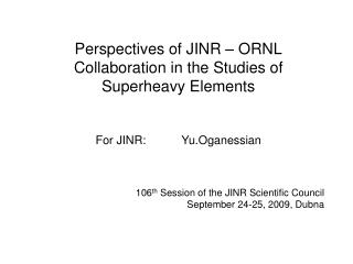 106 th  Session of the JINR Scientific Council                 September 24-25, 2009, Dubna
