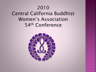 2010 Central California Buddhist Women's Association 54 th  Conference