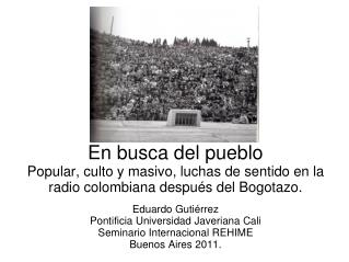 Eduardo Gutiérrez Pontificia Universidad Javeriana Cali Seminario Internacional REHIME