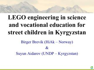 LEGO engineering in science and vocational education for street children in Kyrgyzstan