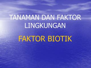 TANAMAN DAN FAKTOR LINGKUNGAN FAKTOR BIOTIK