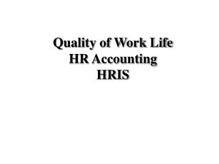 Quality of Work Life HR Accounting  HRIS