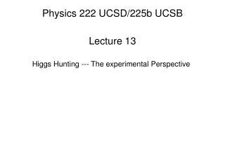 Physics 222 UCSD/225b UCSB
