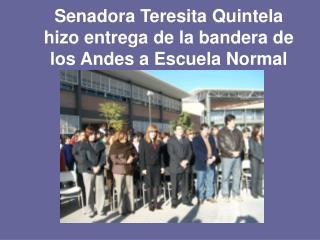 Senadora Teresita Quintela hizo entrega de la bandera de los Andes a Escuela Normal