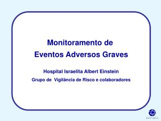 Monitoramento de  Eventos Adversos Graves Hospital Israelita Albert Einstein