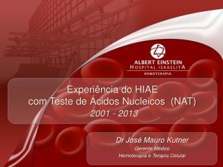 Experiência do HIAE  com Teste de Ácidos Nucleicos  (NAT)  2001 - 2013